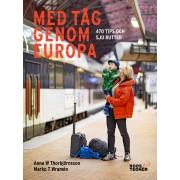 Med tåg genom Europa : 470 tips och sju rutter