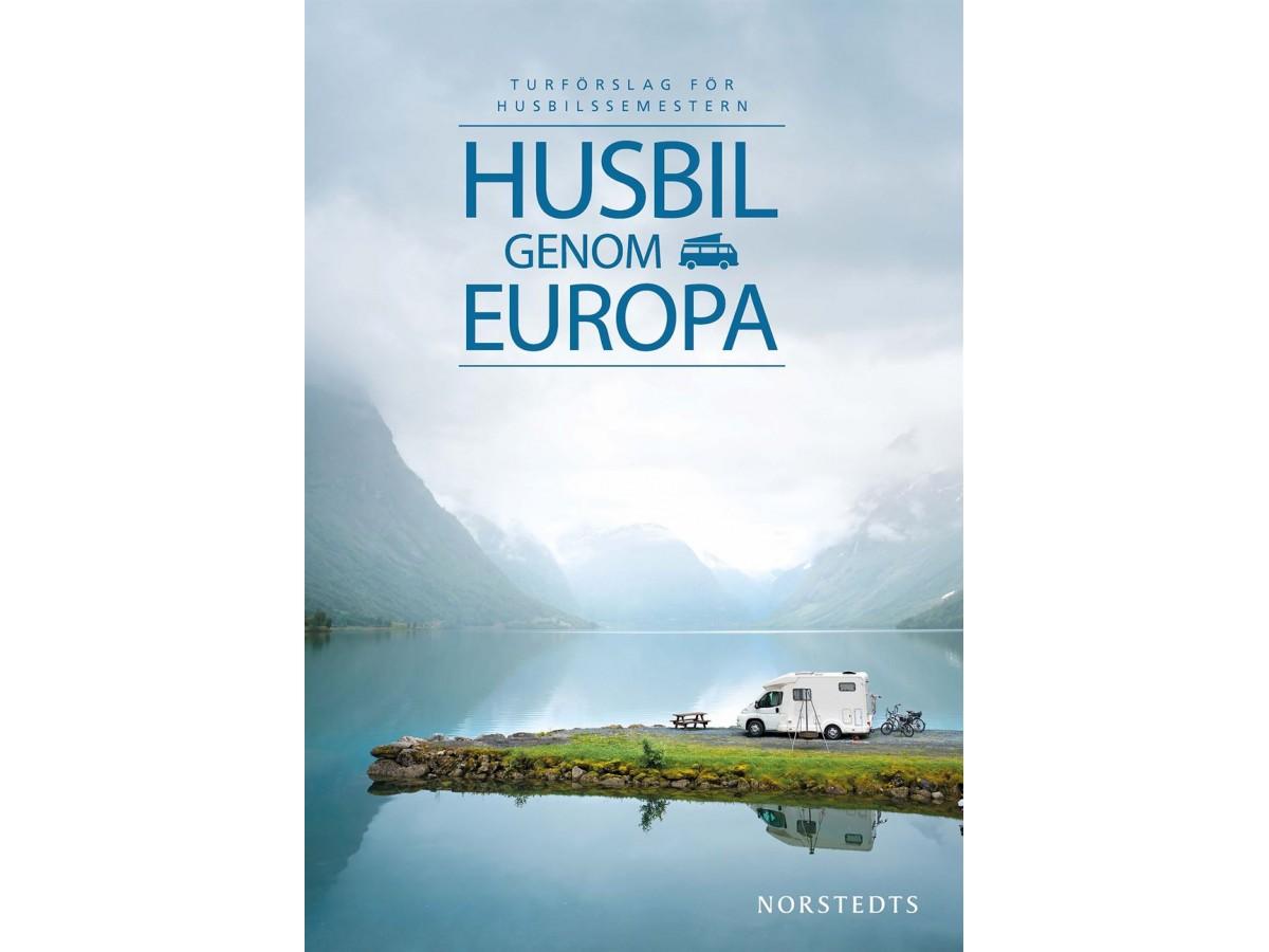 Husbil genom Europa : Turförslag för husbilssemestern