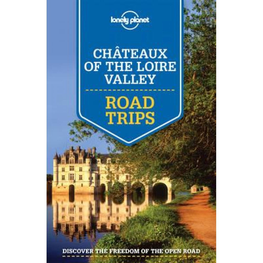 Châteaux of the Loire Valley Road Trips Lonely Planet