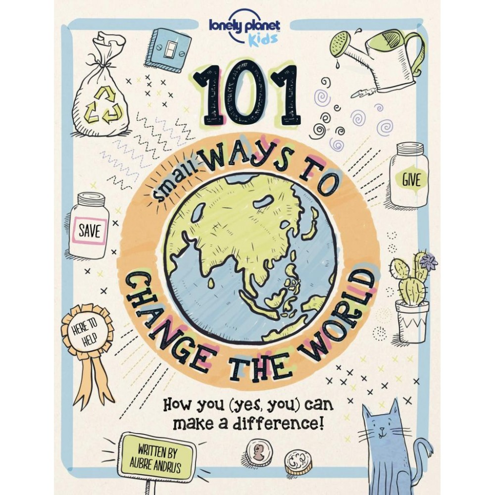 101 Small Ways to Change the World Lonely Planet Kids