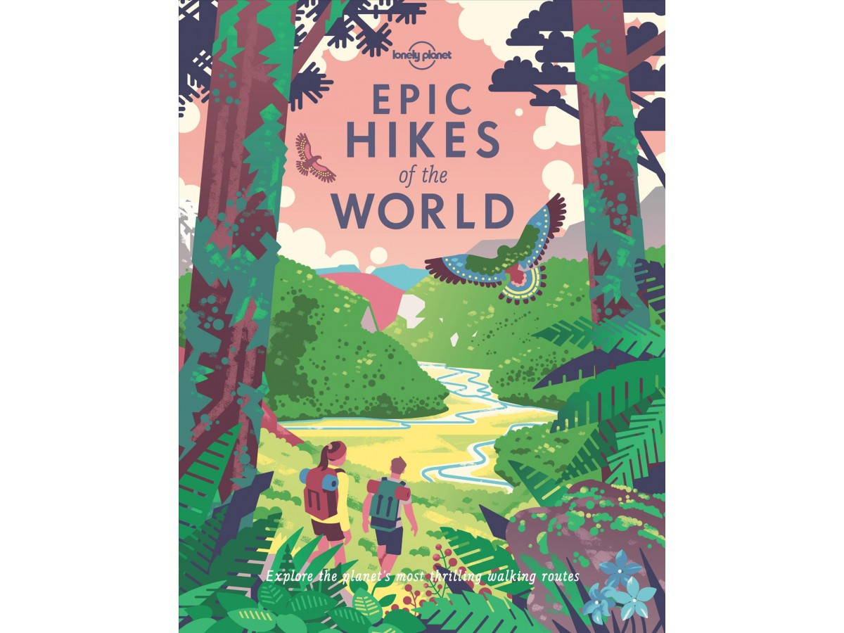 Epic Hikes of the World -  Lonely Planet